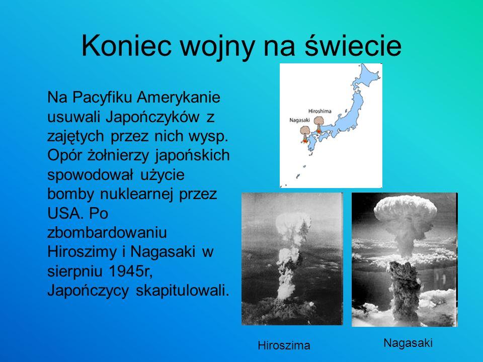 Koniec wojny na świecie Na Pacyfiku Amerykanie usuwali Japończyków z zajętych przez nich wysp. Opór żołnierzy japońskich spowodował użycie bomby nukle