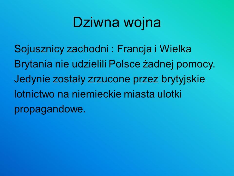 Dziwna wojna Sojusznicy zachodni : Francja i Wielka Brytania nie udzielili Polsce żadnej pomocy. Jedynie zostały zrzucone przez brytyjskie lotnictwo n