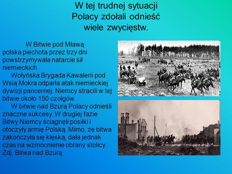 W tej trudnej sytuacji Polacy zdołali odnieść wiele zwycięstw. W Bitwie pod Mławą polska piechota przez trzy dni powstrzymywała natarcie sił niemiecki