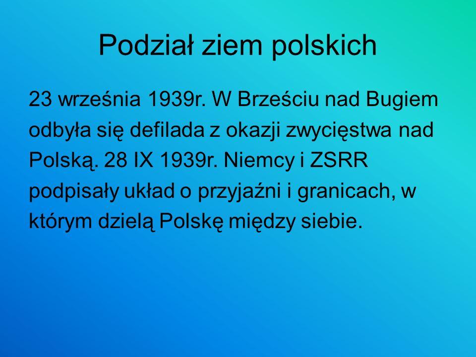 Podział ziem polskich 23 września 1939r. W Brześciu nad Bugiem odbyła się defilada z okazji zwycięstwa nad Polską. 28 IX 1939r. Niemcy i ZSRR podpisał