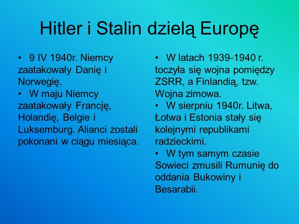 Hitler i Stalin dzielą Europę 9 IV 1940r. Niemcy zaatakowały Danię i Norwegię. W maju Niemcy zaatakowały Francję, Holandię, Belgie i Luksemburg. Alian