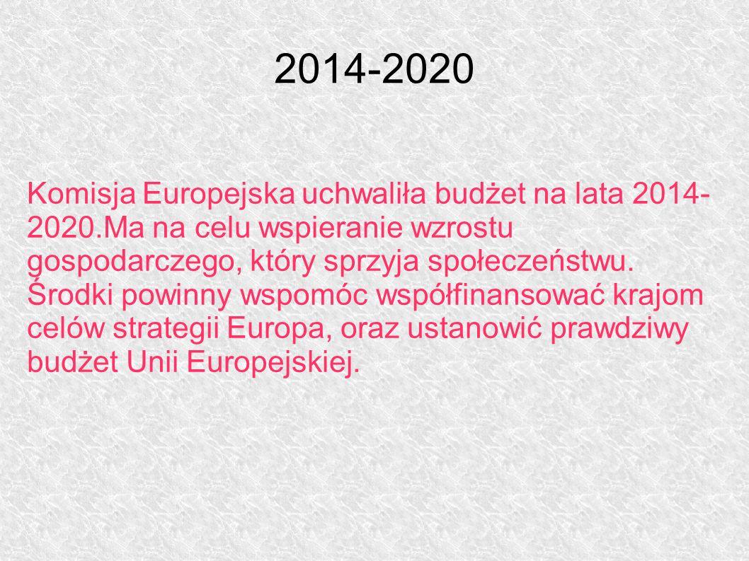 2014-2020 Komisja Europejska uchwaliła budżet na lata 2014- 2020.Ma na celu wspieranie wzrostu gospodarczego, który sprzyja społeczeństwu.