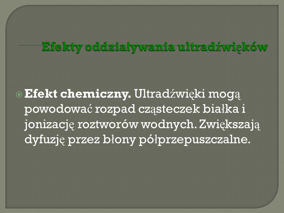 Dzia ł anie na organizm: Ultrad ź wi ę ki o du ż ym nat ęż eniu > 10kW/m 2 mog ą powodowa ć uszkodzenia tkanek i narz ą dów oraz poparzenia.