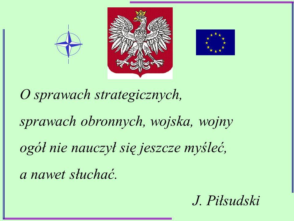 O sprawach strategicznych, sprawach obronnych, wojska, wojny ogół nie nauczył się jeszcze myśleć, a nawet słuchać. J. Piłsudski