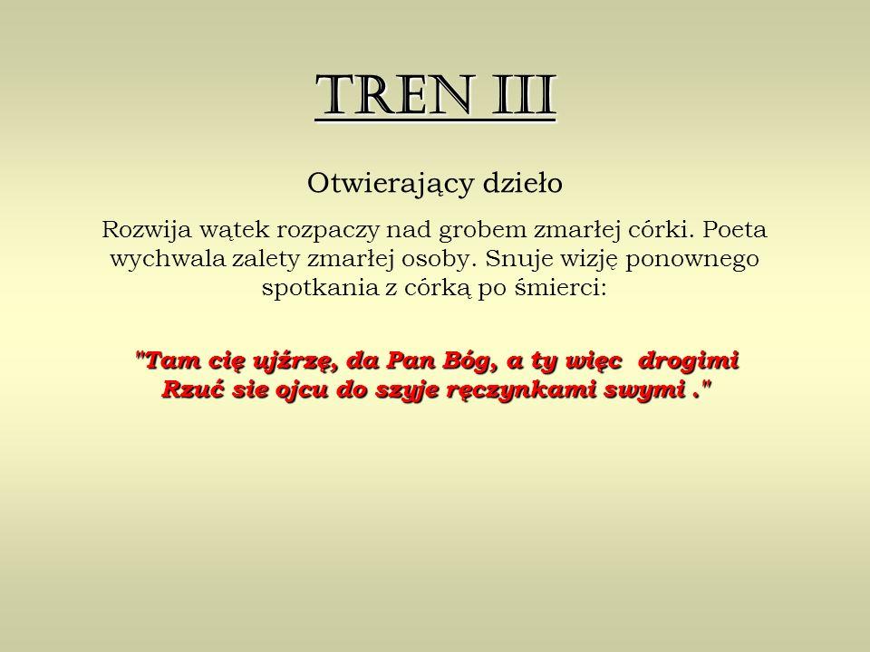 Tren III Otwierający dzieło Rozwija wątek rozpaczy nad grobem zmarłej córki.