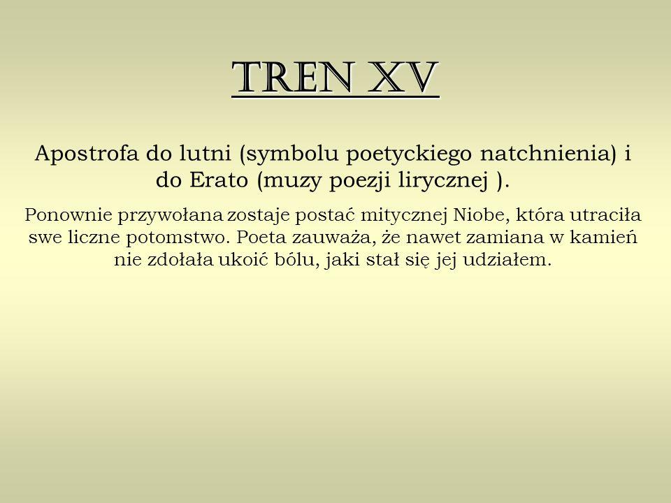 Tren XV Apostrofa do lutni (symbolu poetyckiego natchnienia) i do Erato (muzy poezji lirycznej ).
