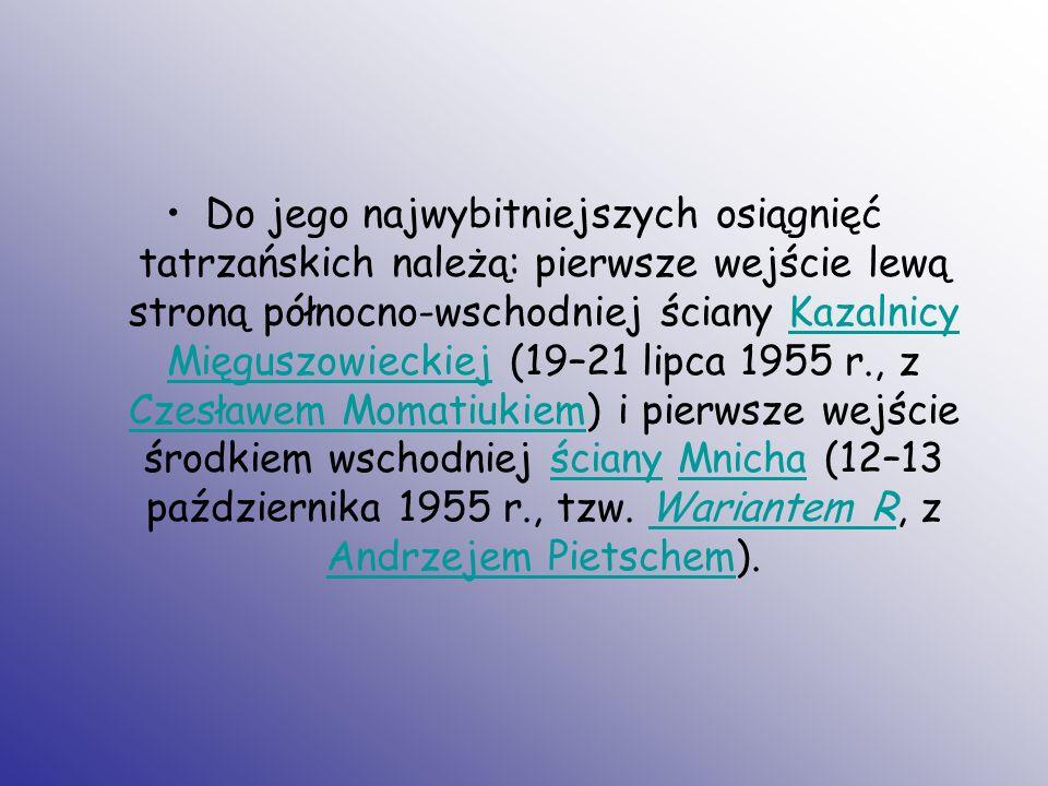 Do jego najwybitniejszych osiągnięć tatrzańskich należą: pierwsze wejście lewą stroną północno-wschodniej ściany Kazalnicy Mięguszowieckiej (19–21 lip