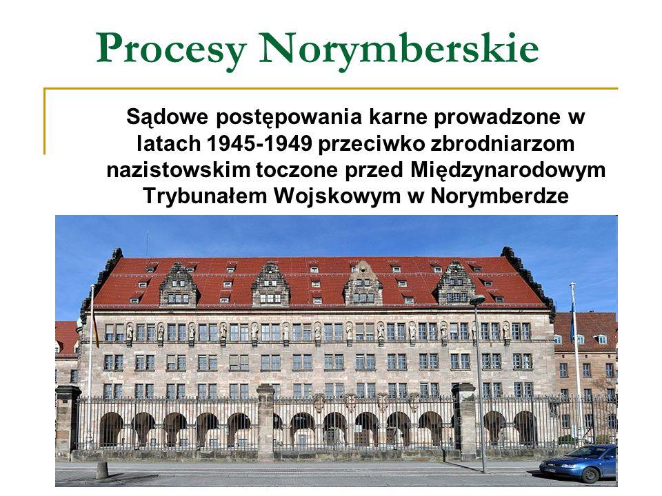 Procesy Norymberskie Sądowe postępowania karne prowadzone w latach 1945-1949 przeciwko zbrodniarzom nazistowskim toczone przed Międzynarodowym Trybuna