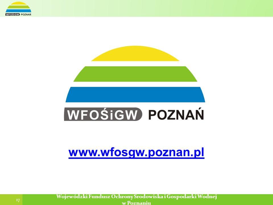 17 Poznań, 2013-12-29 Wojewódzki Fundusz Ochrony Środowiska i Gospodarki Wodnej w Poznaniu 17 Wojewódzki Fundusz Ochrony Środowiska i Gospodarki Wodne
