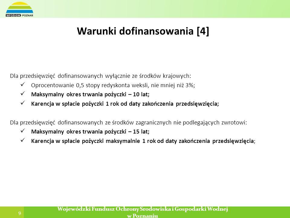 9 Wojewódzki Fundusz Ochrony Środowiska i Gospodarki Wodnej w Poznaniu Warunki dofinansowania [4] Dla przedsięwzięć dofinansowanych wyłącznie ze środk