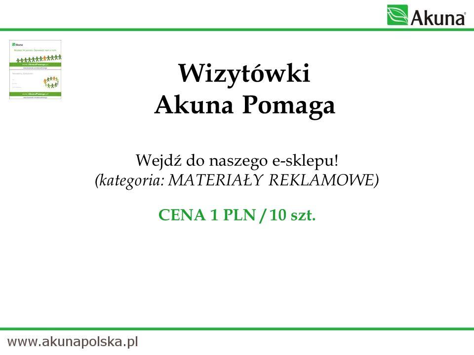 Wejdź do naszego e-sklepu! (kategoria: MATERIAŁY REKLAMOWE) CENA 1 PLN / 10 szt. Wizytówki Akuna Pomaga