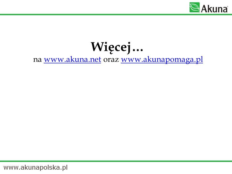 Więcej… na www.akuna.net oraz www.akunapomaga.pl www.akuna.netwww.akunapomaga.pl