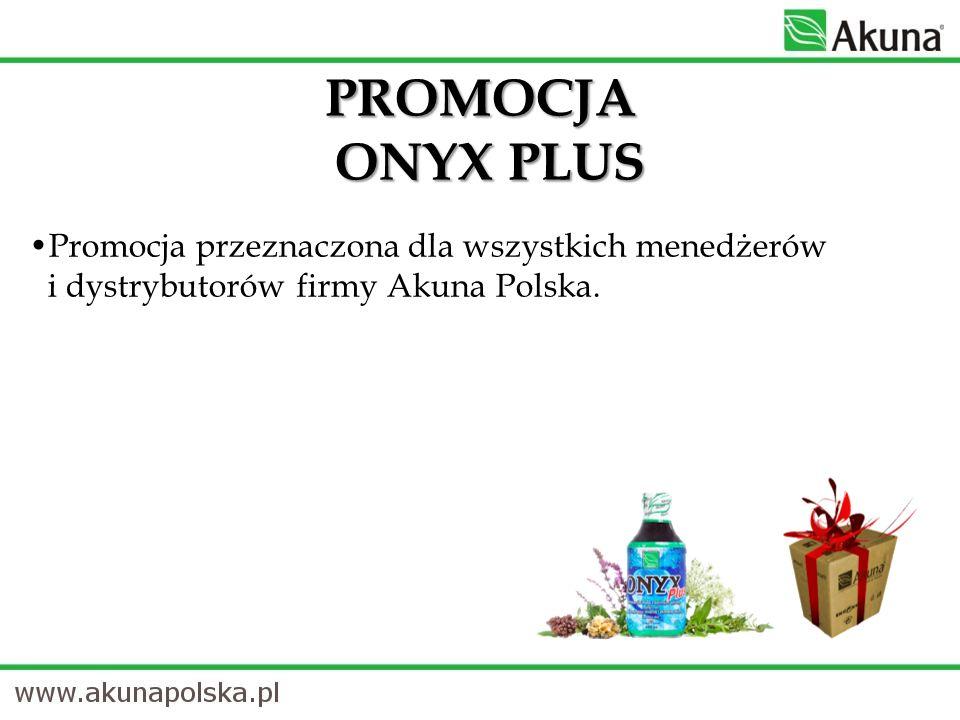 Promocja przeznaczona dla wszystkich menedżerów i dystrybutorów firmy Akuna Polska. PROMOCJA ONYX PLUS