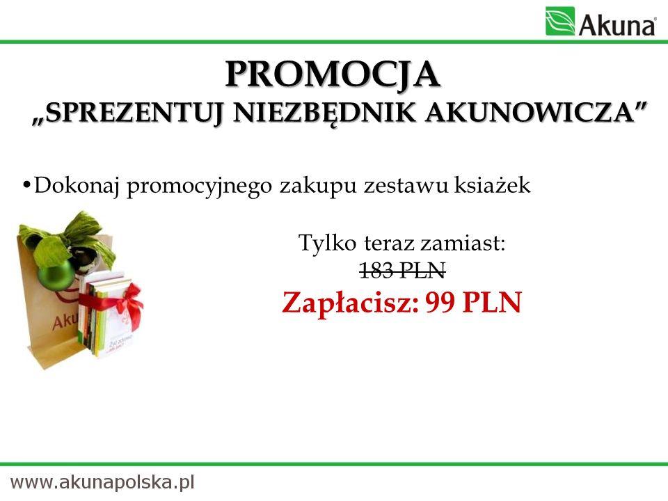 Dokonaj promocyjnego zakupu zestawu ksiażek PROMOCJA SPREZENTUJ NIEZBĘDNIK AKUNOWICZA Tylko teraz zamiast: 183 PLN Zapłacisz: 99 PLN