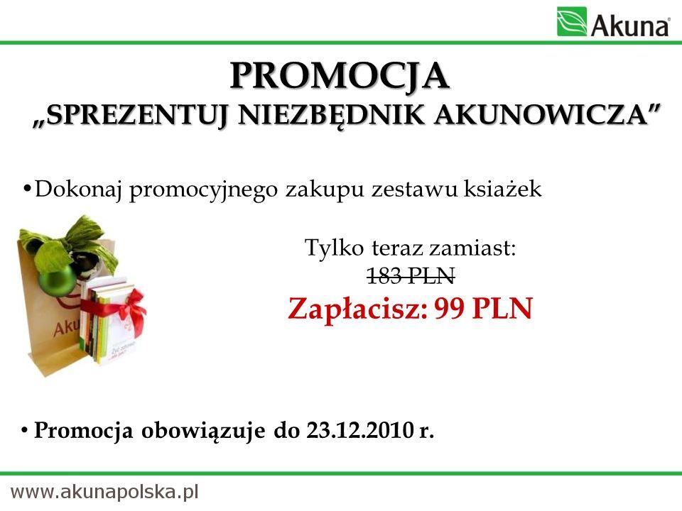Dokonaj promocyjnego zakupu zestawu ksiażek PROMOCJA SPREZENTUJ NIEZBĘDNIK AKUNOWICZA Tylko teraz zamiast: 183 PLN Zapłacisz: 99 PLN Promocja obowiązu