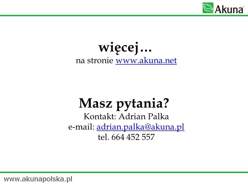 więcej… na stronie www.akuna.netwww.akuna.net Masz pytania? Kontakt: Adrian Palka e-mail: adrian.palka@akuna.pl tel. 664 452 557adrian.palka@akuna.pl