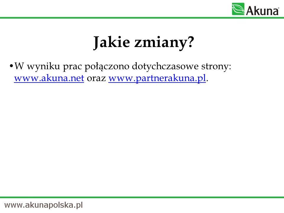 W wyniku prac połączono dotychczasowe strony: www.akuna.net oraz www.partnerakuna.pl. www.akuna.netwww.partnerakuna.pl Jakie zmiany?