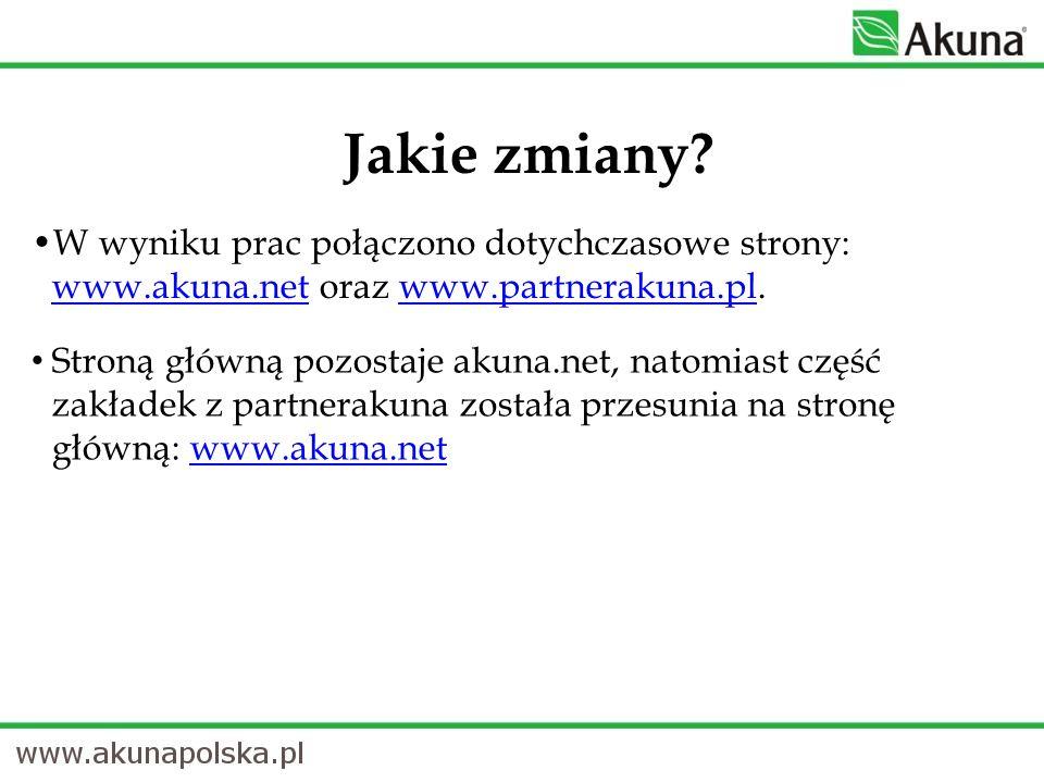 W wyniku prac połączono dotychczasowe strony: www.akuna.net oraz www.partnerakuna.pl. www.akuna.netwww.partnerakuna.pl Jakie zmiany? Stroną główną poz