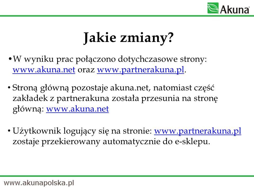 W wyniku prac połączono dotychczasowe strony: www.akuna.net oraz www.partnerakuna.pl. www.akuna.netwww.partnerakuna.pl Jakie zmiany? Użytkownik logują