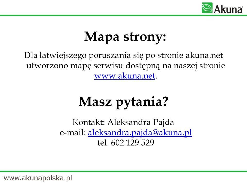 Mapa strony: Dla łatwiejszego poruszania się po stronie akuna.net utworzono mapę serwisu dostępną na naszej stronie www.akuna.net. www.akuna.net Masz