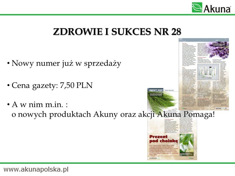 ZDROWIE I SUKCES NR 28 Nowy numer już w sprzedaży Cena gazety: 7,50 PLN A w nim m.in. : o nowych produktach Akuny oraz akcji Akuna Pomaga!