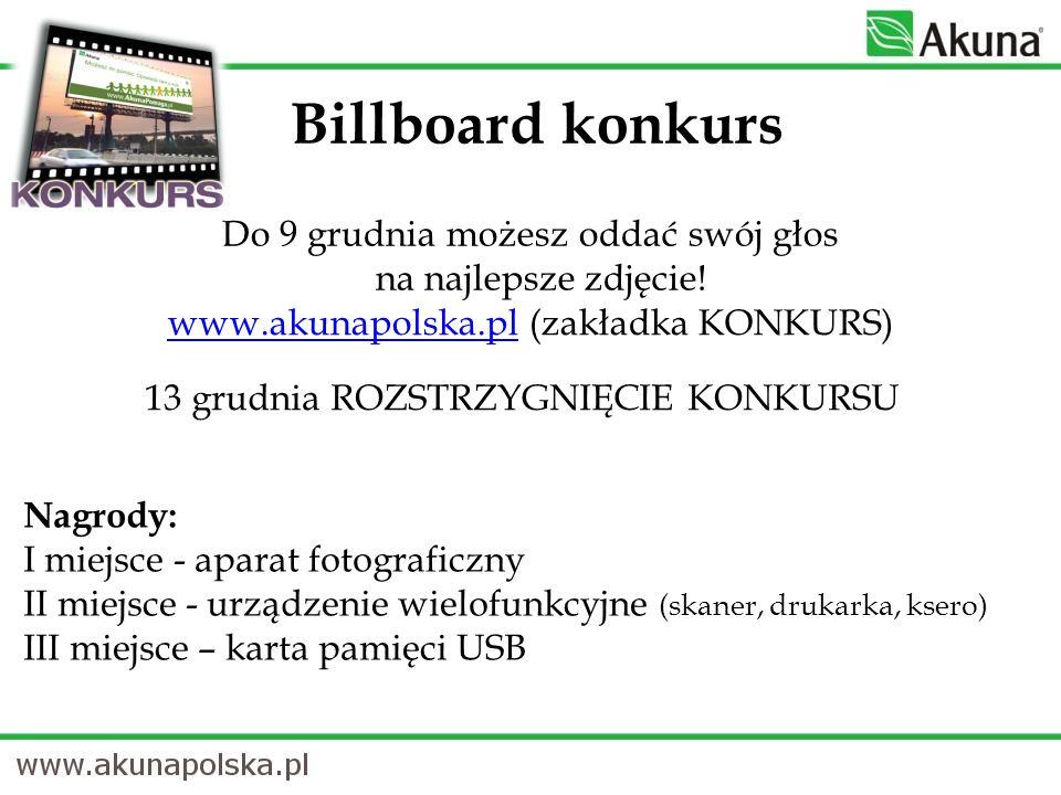 Billboard konkurs Do 9 grudnia możesz oddać swój głos na najlepsze zdjęcie! www.akunapolska.plwww.akunapolska.pl (zakładka KONKURS) 13 grudnia ROZSTRZ