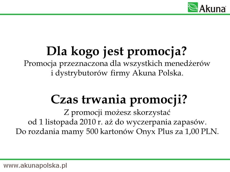 Dla kogo jest promocja? Promocja przeznaczona dla wszystkich menedżerów i dystrybutorów firmy Akuna Polska. Czas trwania promocji? Z promocji możesz s