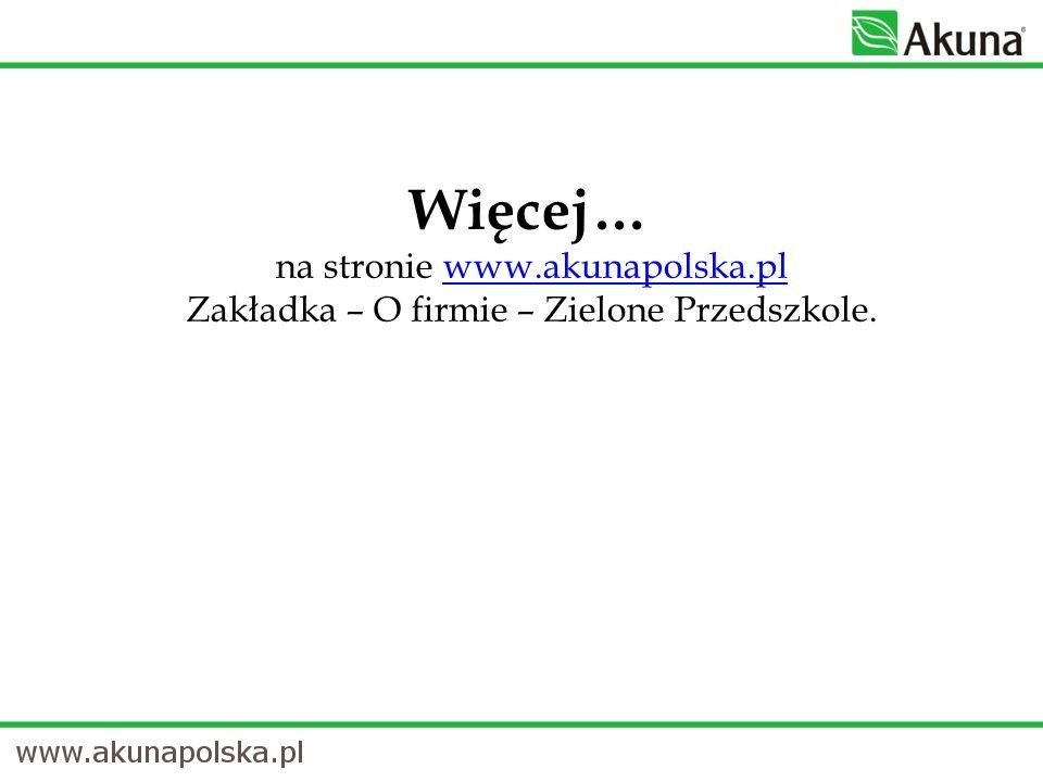 Więcej… na stronie www.akunapolska.pl Zakładka – O firmie – Zielone Przedszkole. www.akunapolska.pl