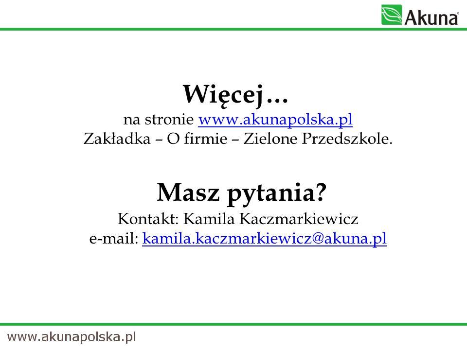 Więcej… na stronie www.akunapolska.pl Zakładka – O firmie – Zielone Przedszkole. Masz pytania? Kontakt: Kamila Kaczmarkiewicz e-mail: kamila.kaczmarki