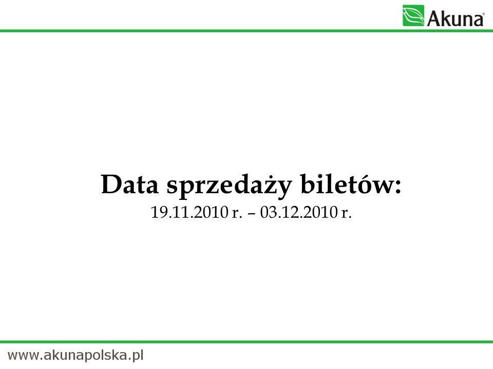Data sprzedaży biletów: 19.11.2010 r. – 03.12.2010 r.