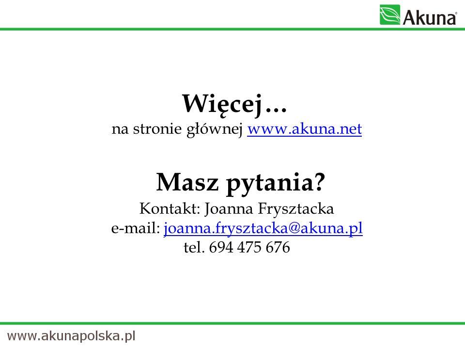 Więcej… na stronie głównej www.akuna.net Masz pytania? Kontakt: Joanna Frysztacka e-mail: joanna.frysztacka@akuna.pl tel. 694 475 676www.akuna.netjoan