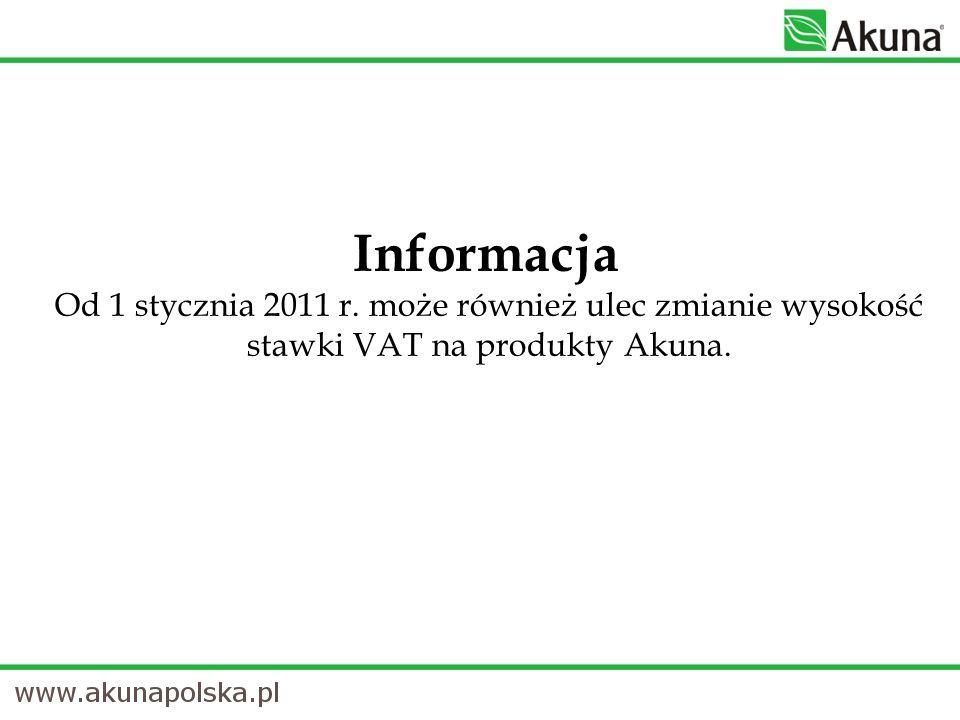 Informacja Od 1 stycznia 2011 r. może również ulec zmianie wysokość stawki VAT na produkty Akuna.