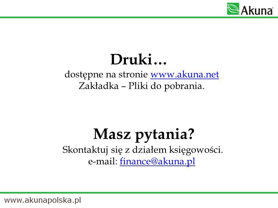 Druki… dostępne na stronie www.akuna.net Zakładka – Pliki do pobrania. Masz pytania? Skontaktuj się z działem księgowości. e-mail: finance@akuna.plwww