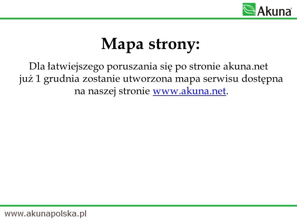 Dla łatwiejszego poruszania się po stronie akuna.net już 1 grudnia zostanie utworzona mapa serwisu dostępna na naszej stronie www.akuna.net.www.akuna.