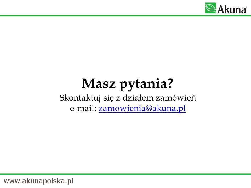 Masz pytania? Skontaktuj się z działem zamówień e-mail: zamowienia@akuna.plzamowienia@akuna.pl
