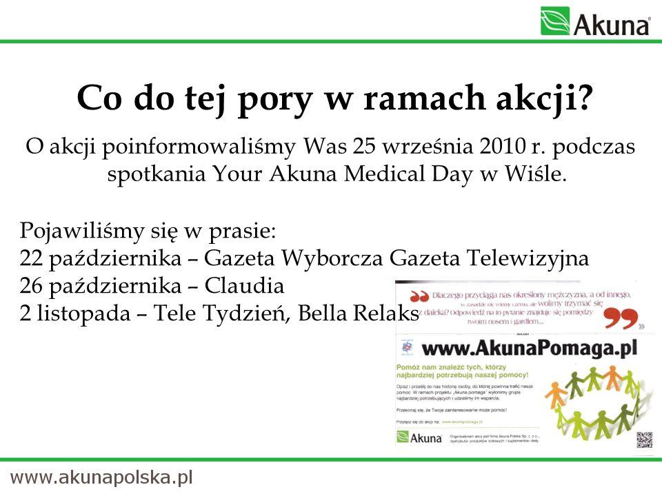 O akcji poinformowaliśmy Was 25 września 2010 r. podczas spotkania Your Akuna Medical Day w Wiśle. Co do tej pory w ramach akcji? Pojawiliśmy się w pr