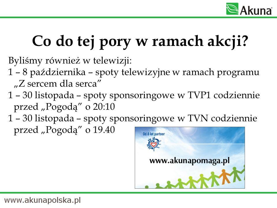 Byliśmy również w telewizji: 1 – 8 października – spoty telewizyjne w ramach programu Z sercem dla serca 1 – 30 listopada – spoty sponsoringowe w TVP1