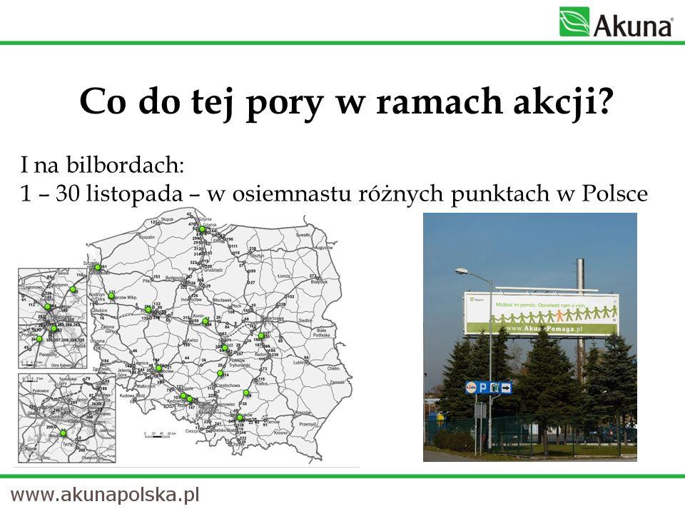 I na bilbordach: 1 – 30 listopada – w osiemnastu różnych punktach w Polsce Co do tej pory w ramach akcji?
