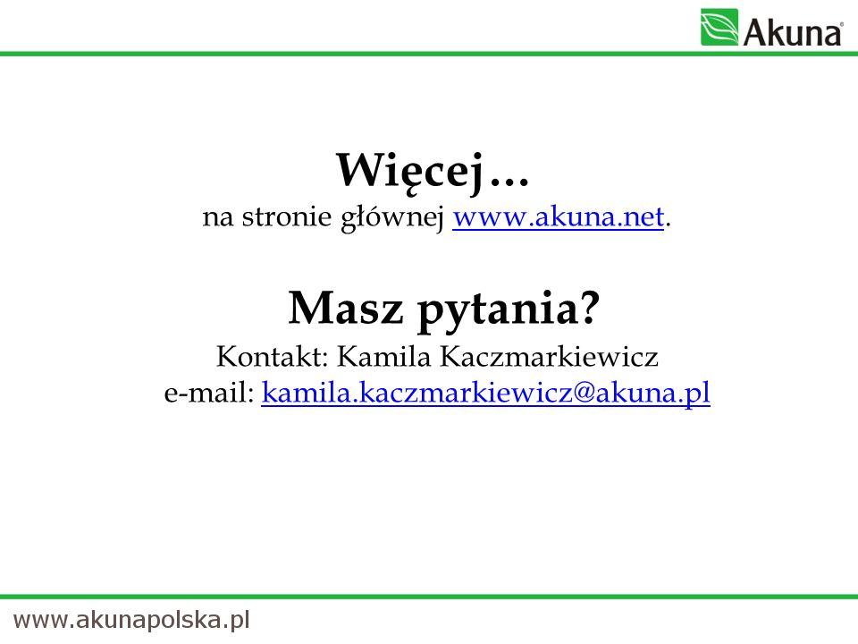 Więcej… na stronie głównej www.akuna.net. Masz pytania? Kontakt: Kamila Kaczmarkiewicz e-mail: kamila.kaczmarkiewicz@akuna.plwww.akuna.netkamila.kaczm