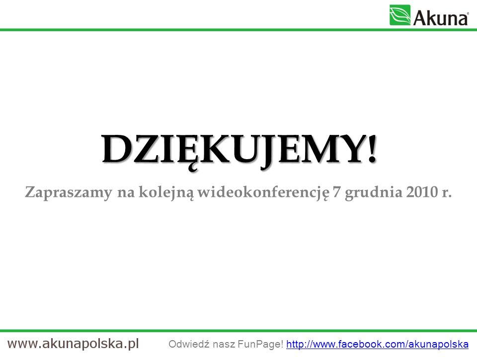 DZIĘKUJEMY! Zapraszamy na kolejną wideokonferencję 7 grudnia 2010 r. Odwiedź nasz FunPage! http://www.facebook.com/akunapolskahttp://www.facebook.com/