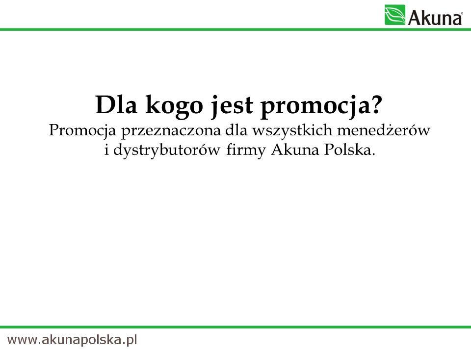 Dla kogo jest promocja? Promocja przeznaczona dla wszystkich menedżerów i dystrybutorów firmy Akuna Polska.