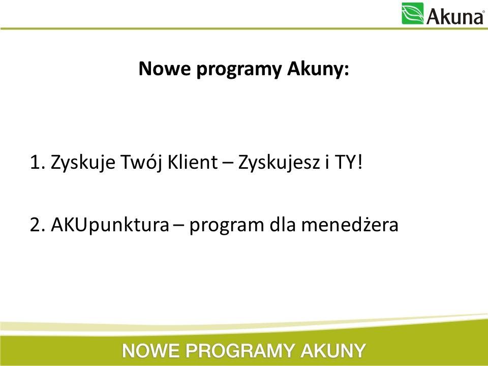 Nowe programy Akuny: 1. Zyskuje Twój Klient – Zyskujesz i TY! 2. AKUpunktura – program dla menedżera