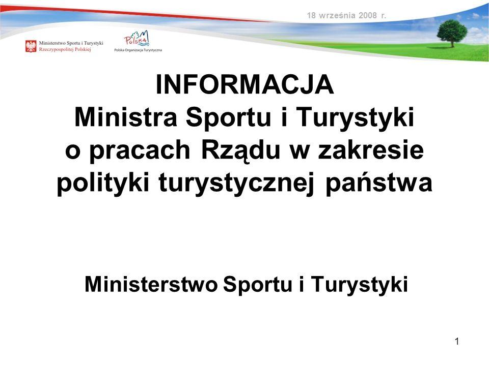 1 INFORMACJA Ministra Sportu i Turystyki o pracach Rządu w zakresie polityki turystycznej państwa Ministerstwo Sportu i Turystyki 18 września 2008 r.