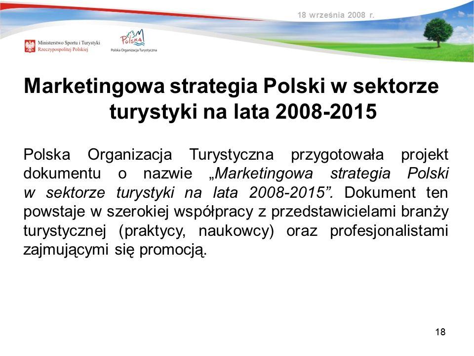 18 Polska Organizacja Turystyczna przygotowała projekt dokumentu o nazwie Marketingowa strategia Polski w sektorze turystyki na lata 2008-2015. Dokume