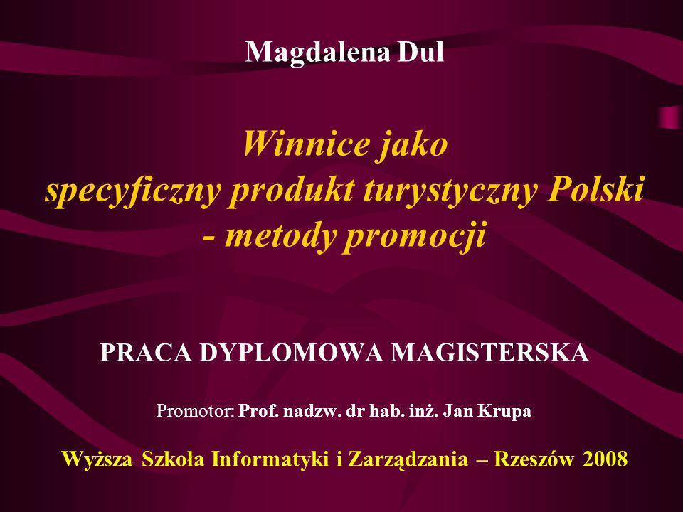 Magdalena Dul Winnice jako specyficzny produkt turystyczny Polski - metody promocji PRACA DYPLOMOWA MAGISTERSKA Promotor: Prof. nadzw. dr hab. inż. Ja