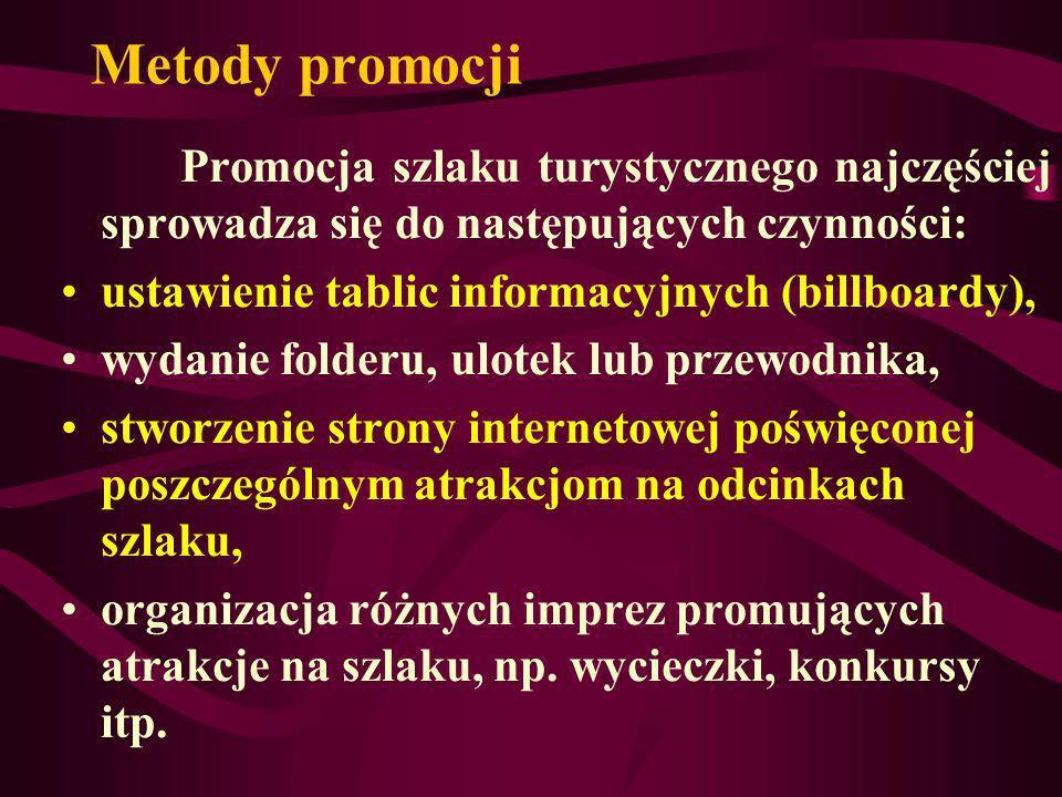 Metody promocji Promocja szlaku turystycznego najczęściej sprowadza się do następujących czynności: ustawienie tablic informacyjnych (billboardy), wyd
