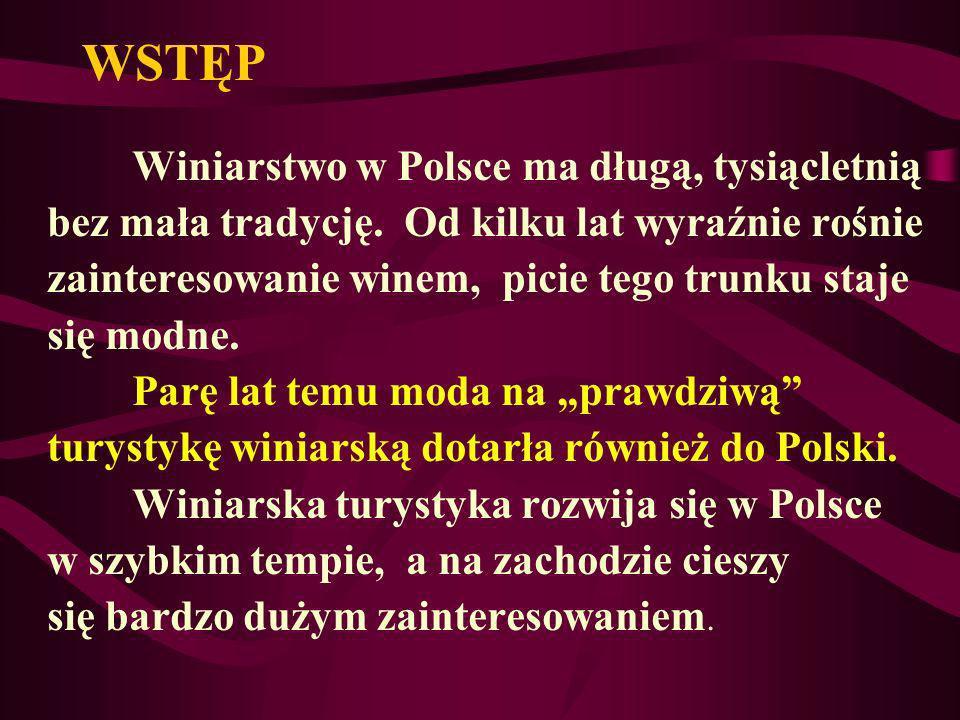 WSTĘP Winiarstwo w Polsce ma długą, tysiącletnią bez mała tradycję. Od kilku lat wyraźnie rośnie zainteresowanie winem, picie tego trunku staje się mo