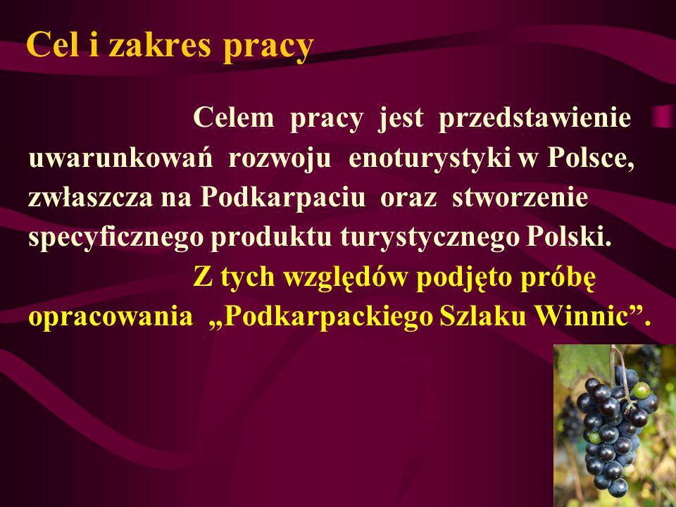 Cel i zakres pracy Celem pracy jest przedstawienie uwarunkowań rozwoju enoturystyki w Polsce, zwłaszcza na Podkarpaciu oraz stworzenie specyficznego p