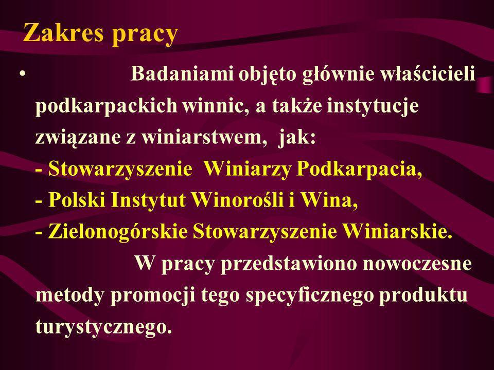 Zakres pracy Badaniami objęto głównie właścicieli podkarpackich winnic, a także instytucje związane z winiarstwem, jak: - Stowarzyszenie Winiarzy Podk