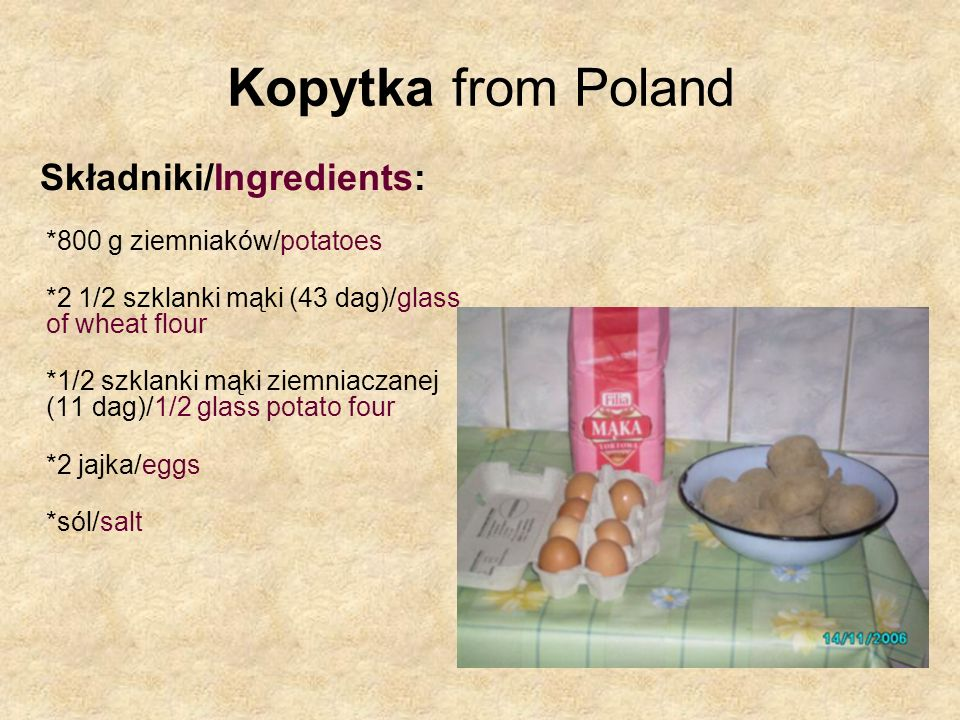 Kopytka from Poland Składniki/Ingredients: *800 g ziemniaków/potatoes *2 1/2 szklanki mąki (43 dag)/glass of wheat flour *1/2 szklanki mąki ziemniacza